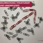 Zielerreichung: strukturiert und unkompliziert